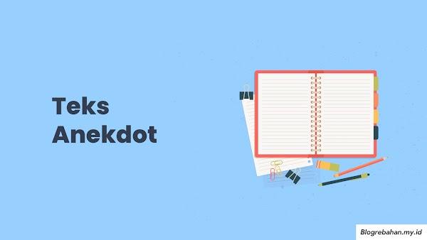 Pengertian, Ciri, Fungsi, Struktur dan Contoh Teks Anekdot