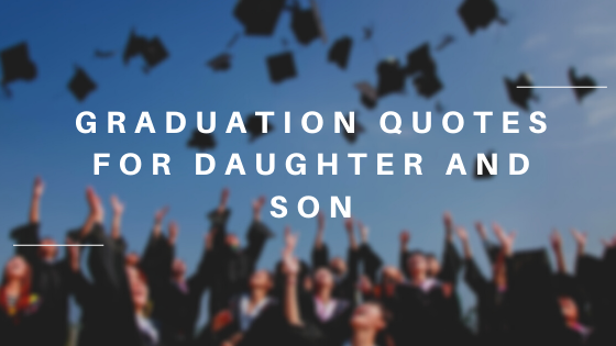 Graduation Quotes for Daughter and Son: Messages and Wishes