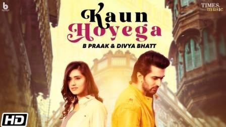 Kaun Hoyega Lyrics - B Praak & Divya Bhatt