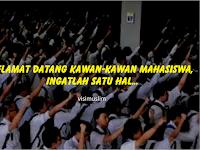 Selamat Datang Kawan-Kawan Mahasiswa, Ingatlah Satu Hal…