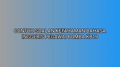 Contoh Soalan Kefahaman Bahasa Inggeris Pegawai Bomba KB19 2020