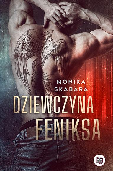 """Monika Skabara """"Dziewczyna Feniksa"""" z nakładu Wydawnictwa Kobiecego z premierą w dniu 29.09.2021 r."""