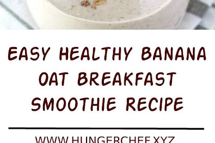 Easy Healthy Banana Oat Breakfast Smoothie Recipe
