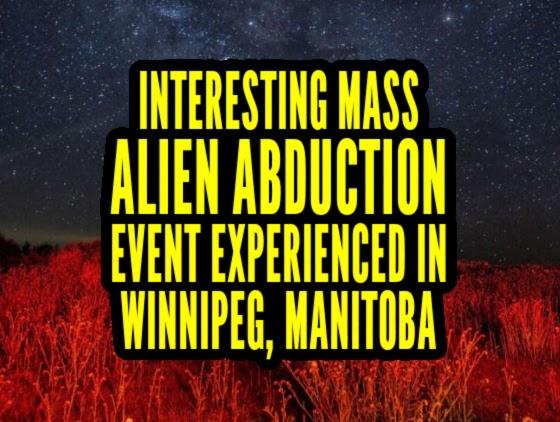 Interesting Mass Alien Abduction Event Experienced in Winnipeg, Manitoba