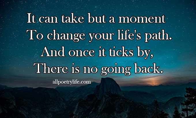 It can take but a moment | English poetry on life poems quotes