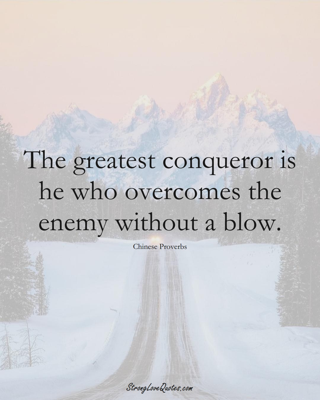 The greatest conqueror is he who overcomes the enemy without a blow. (Chinese Sayings);  #AsianSayings