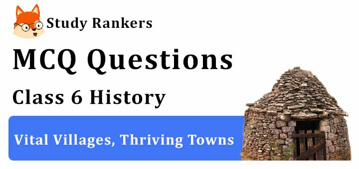 MCQ Questions for Class 6 History: Ch 9 Vital Villages, Thriving Towns