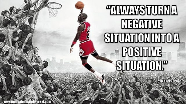 "23 Michael Jordan Inspirational Quotes About Life: ""Always turn a negative situation into a positive situation."" Quote about mindset, being positive, success and life lessons."