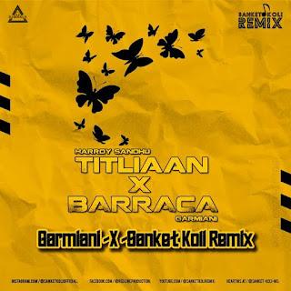 TITLIAAN X BARRACA (REMIX) - BARMIANI X SANKET KOLI REMIX