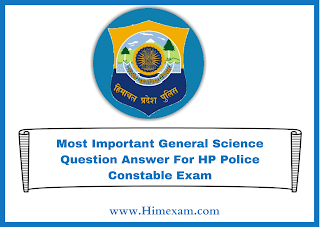 Most Important General Science Question Answer For HP Police Constable Exam