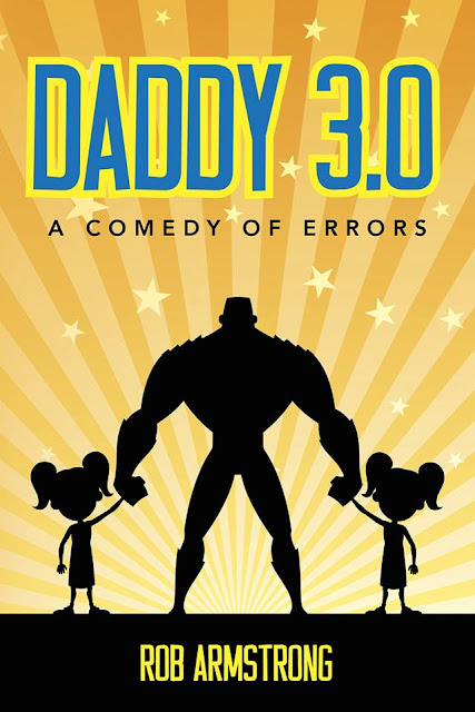 Daddy 3.0: A Comedy of Errors by Rob Armstrong