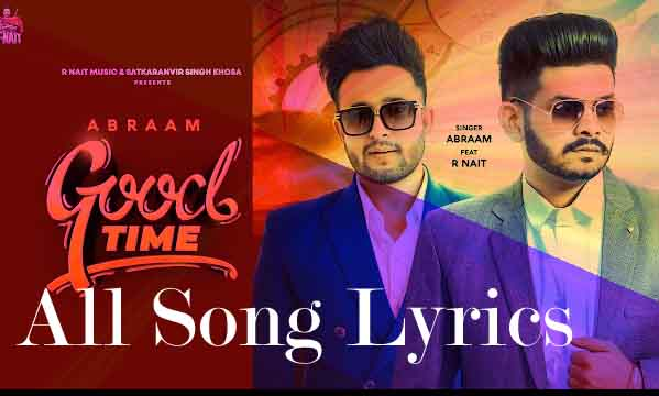Good Time Song By Abraam Ft. R Nait Lyrics