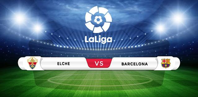 Elche vs Barcelona Prediction & Match Preview