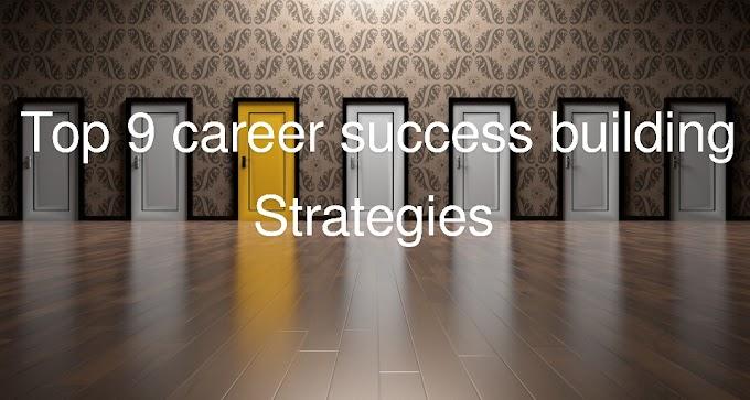 Top 9 career success building strategies