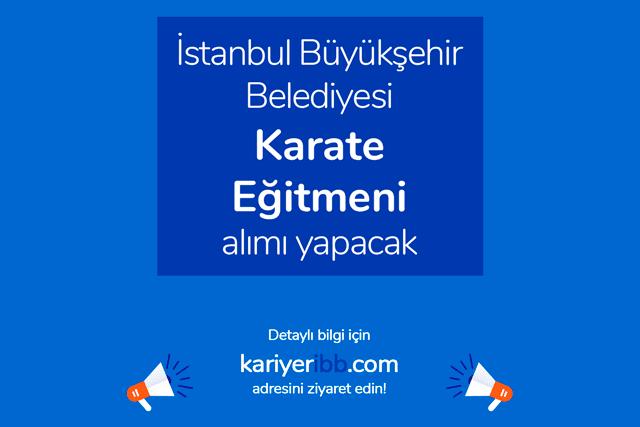 İstanbul Büyükşehir Belediyesi Spor İstanbul AŞ, karate eğitmenleri alacak. Detaylar kariyeribb.com'da!
