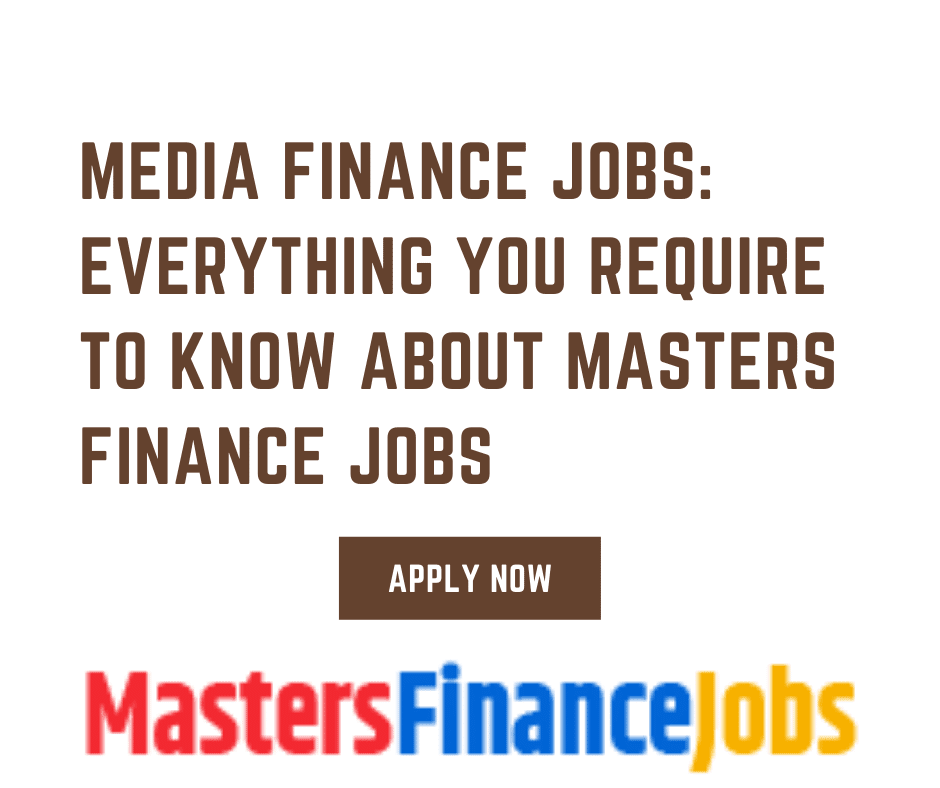 Media Finance jobs, masters Finance Jobs, Media Finance Jobs: Everything You Require To Know About Masters Finance Jobs