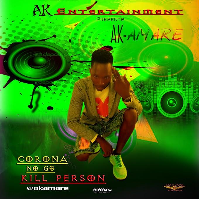 [Music] Ak Amare - Corona No Go Kill Person