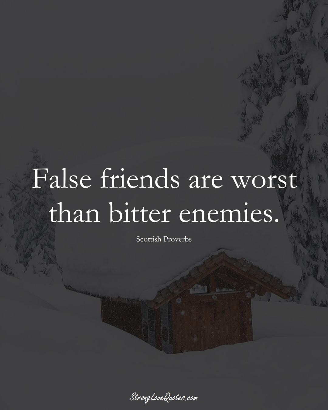 False friends are worst than bitter enemies. (Scottish Sayings);  #EuropeanSayings
