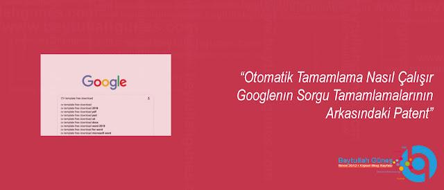 Otomatik Tamamlama Nasıl Çalışır Googlenın Sorgu Tamamlamalarının Arkasındaki Patent