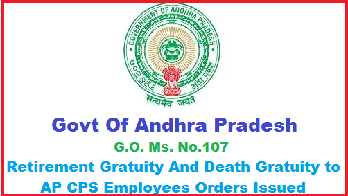 Andhra Pradesh Govt has Order Issued Vide G.O. Ms. No. 107 Retirement Death Gratuity and Family to AP CPS Employees- PENSIONS-contributory Pension Scheme-Extension of benefits of Retirement Gratuity and Death Gratuity to the state Govt employees covered by contributory Pension scheme (National Pension Scheme)- Orders issued.Retirement Death Gratuity and Family to AP CPS Employees Orders Issued GO Ms No 107.retirement-death-gratuity-and-family-to-ap-cps-employees-orders-issued-vide-go-ms-no-107