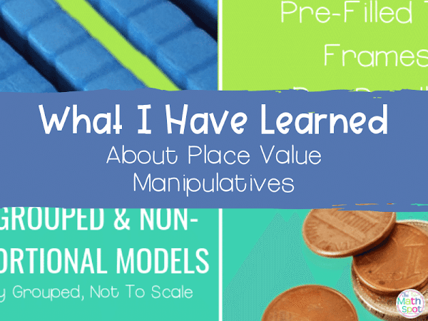 What I Have Learned about Place Value Manipulatives