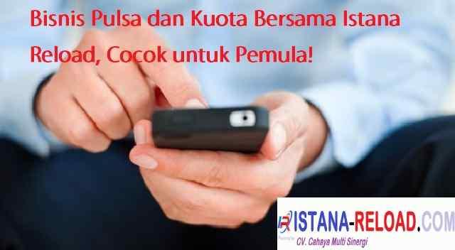 Bisnis Pulsa dan Kuota Bersama Istana Reload, Cocok untuk Pemula!