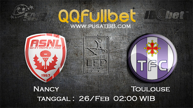 PREDIKSIBOLA - PREDIKSI TARUHAN NANCY VS TOULOUSE 26 FEBRUARY 2017 (FRANCE LIGUE 1)
