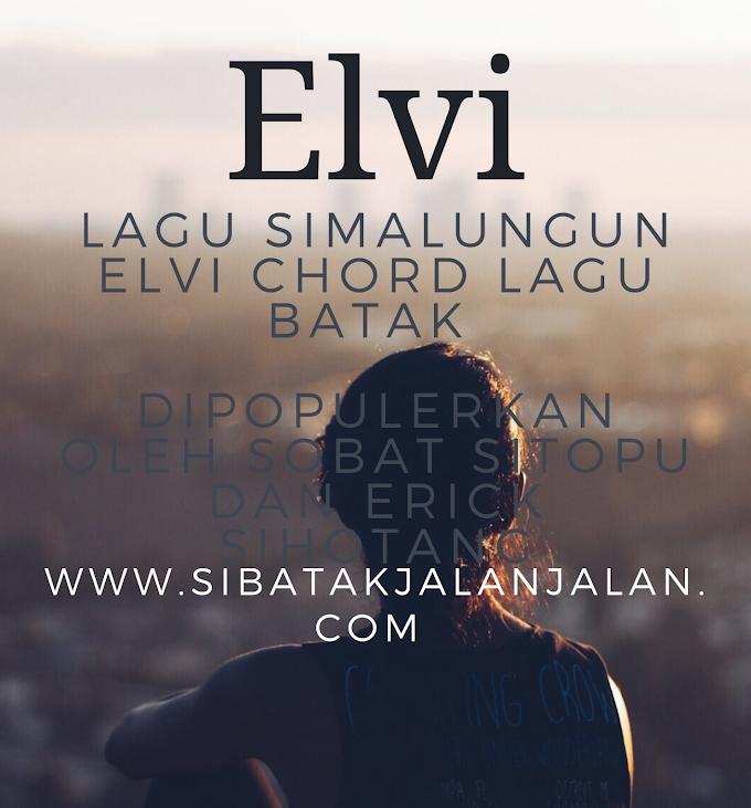 Lagu Simalungun Elvi dan Chord Lagu Batak Elvi dipopulerkan oleh Sobat Sitopu , Erick Sihotang dan Jhon Eliaman
