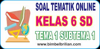 Kumpulan Soal Tematik Kelas 6 SD Tema 1 ( Subtema 1 , 2 dan 3 ) dilengkapi Kunci Jawaban