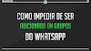Como impedir de ser adicionado em grupos do WhatsApp