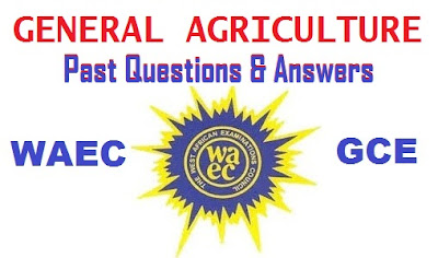 WAEC GCE General Agriculture 2017 Questions/Answers (Alternative to Practical Work) Expo/Runz