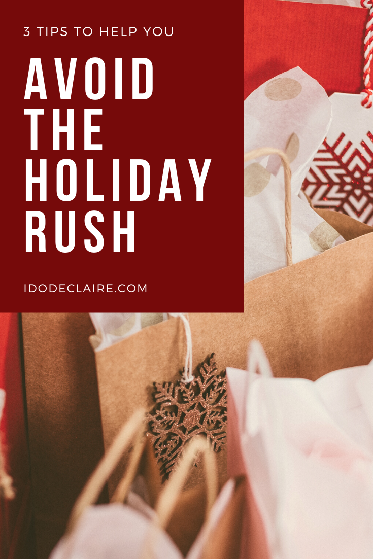 Avoid the Holiday Season Rush With These Three Tips