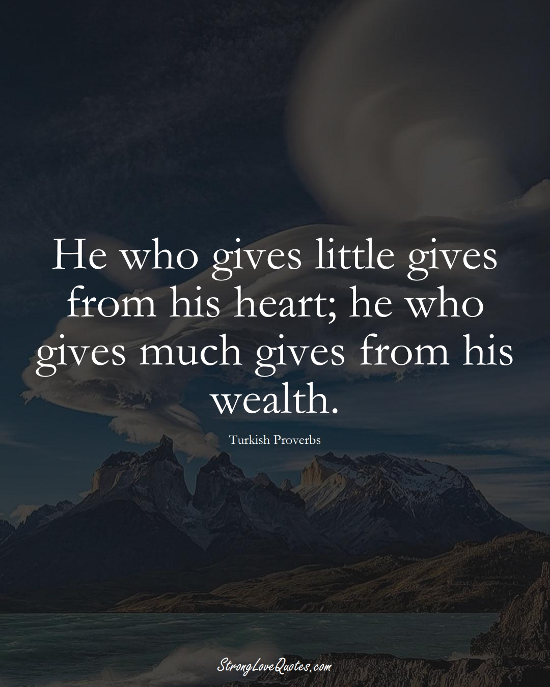 He who gives little gives from his heart; he who gives much gives from his wealth. (Turkish Sayings);  #MiddleEasternSayings