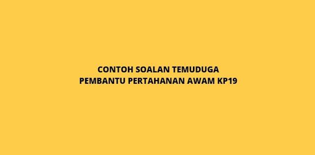 Contoh Soalan Temuduga Pembantu Pertahanan Awam KP19 (2021)