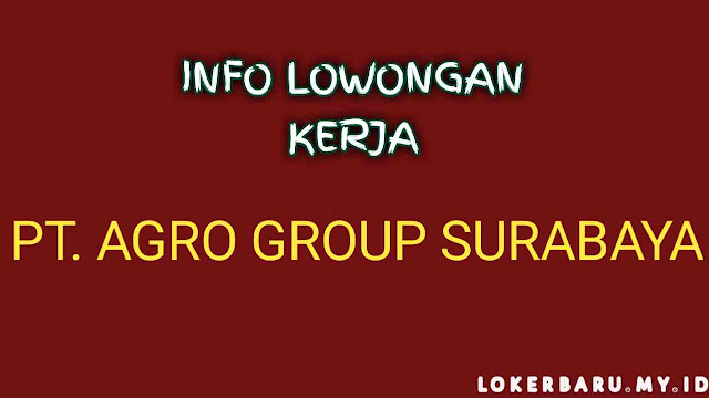 Informasi Lowongan Kerja PT. Agro Group Surabaya