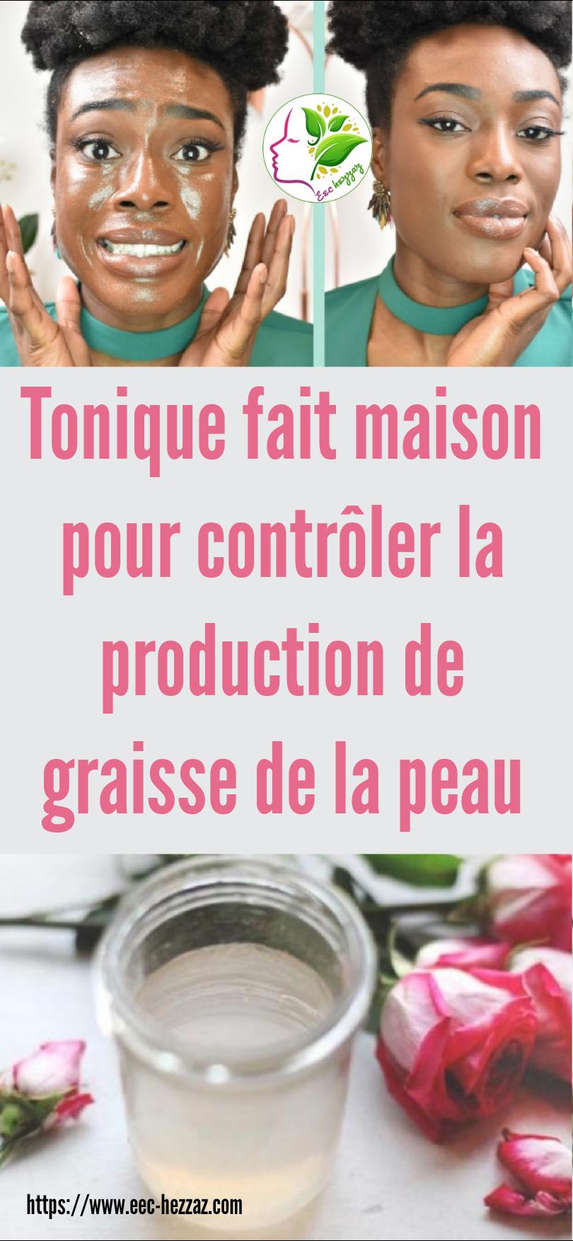 Tonique fait maison pour contrôler la production de graisse de la peau