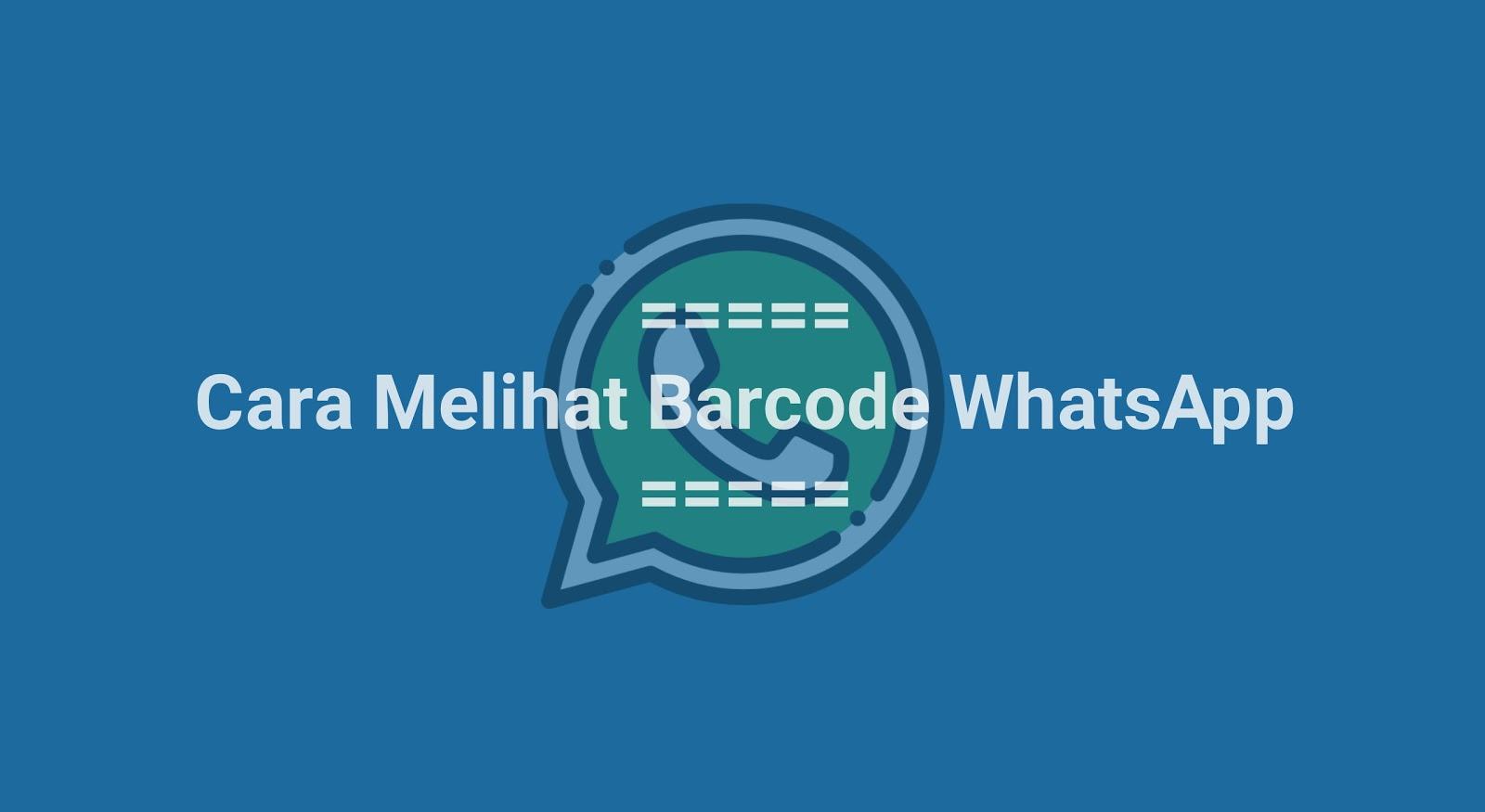 Cara Lihat Barcode Whatsapp Milik Kita Sendiri