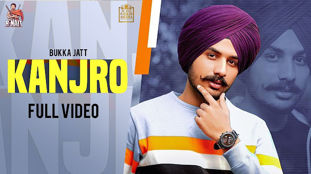 Song  :  Kanjro Song Lyrics Singer  :  Bukka Jatt Lyrics  :  R Nait Music  :  Laddi Gill