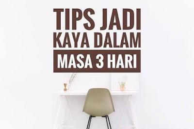 Tips Jadi Kaya Dalam Masa 3 Hari