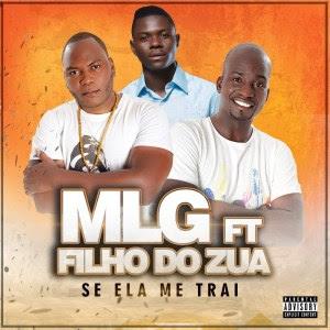 MLG - Se Ela Me Trai (feat. Filho do Zua)