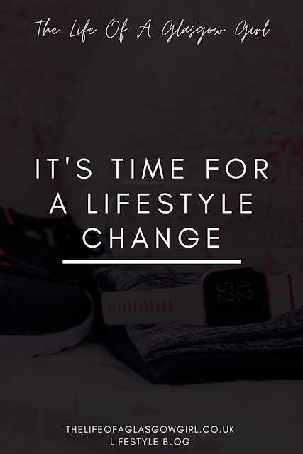 Pinterest Image for It's Time for a Lifestyle Change blog post on Thelifeofaglasgowgirl.co.uk