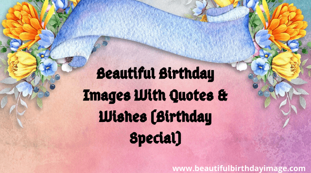 beautiful birthday images with quotes & wishes