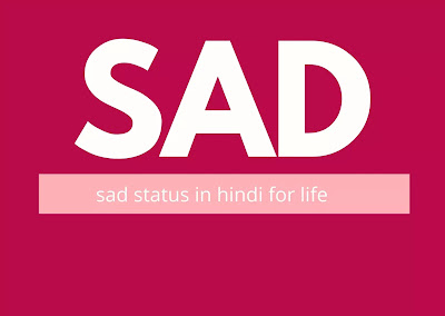 Sad status in hindi for life, Sadsad status in hindi for whatsapp