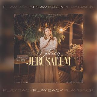 Baixar Música Gospel Jerusalém (Playback) - Dileian Mp3
