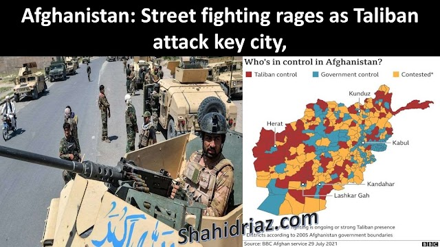 Afghanistan: Street fighting rages as Taliban attack key city,