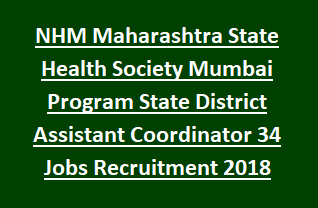 NHM Maharashtra State Health Society Mumbai Program State District Assistant Coordinator 34 Govt Jobs Recruitment 2018