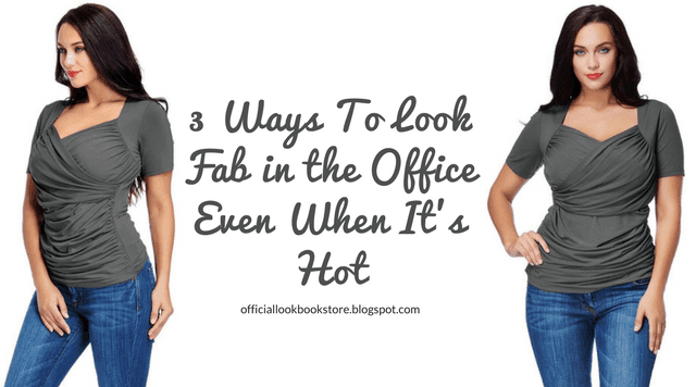 3 Ways To Look Fab in the Office Even When It's Hot | Lookbook Store