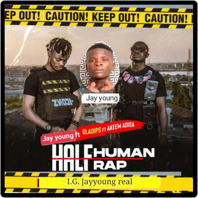 Music- Jay young ft Oladips & Akeem adisa - Half human half rap
