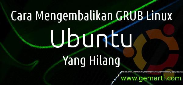 Cara Mengembalikan GRUB Linux Ubuntu Yang Hilang