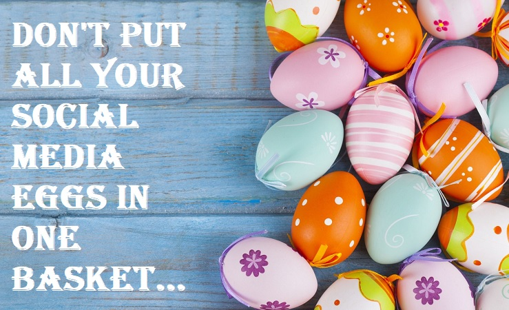 Don't Put All Your Social Media Eggs In One Basket